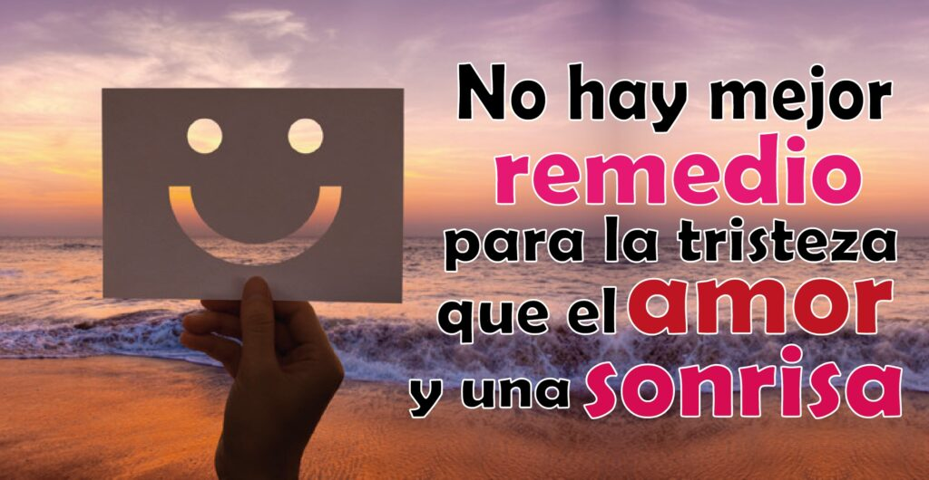 No hay mejor remedio para la tristeza que el amor y una sonrisa